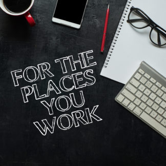 For the Places You Work